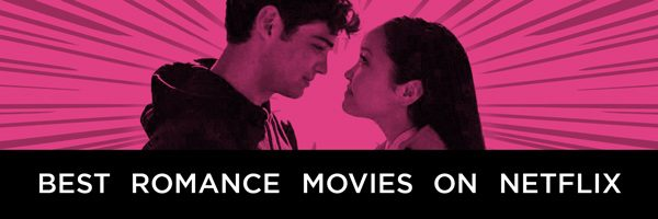 The Best Romance Movies on Netflix Right Now (September 2019